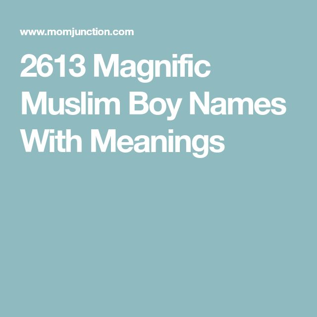 2613 Magnific Muslim Boy Names With Meanings