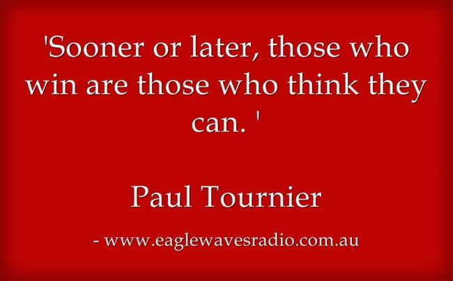 Sooner or later, those who win are those who think they can. Paul Tournier