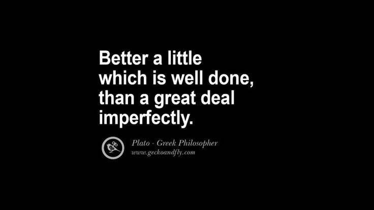 Better a little which is well done, than a great deal imperfectly. Famous Philosophy Quotes by Plato on Love, Politics, Knowledge and Power