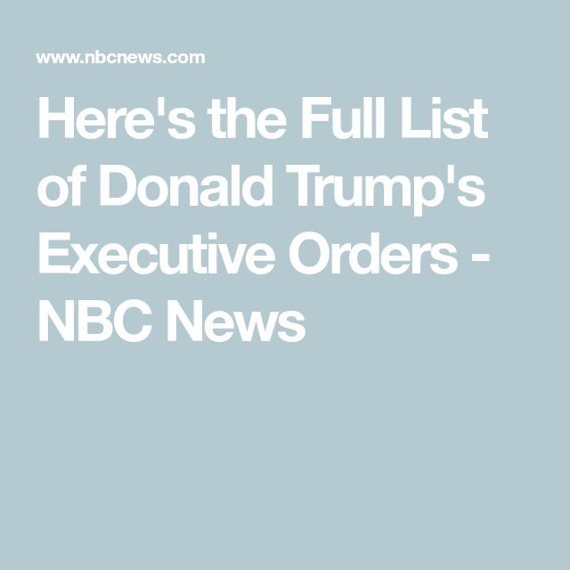 Here's the Full List of Donald Trump's Executive Orders - NBC News