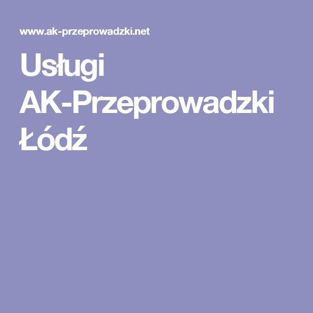 Usługi AK-Przeprowadzki Łódź