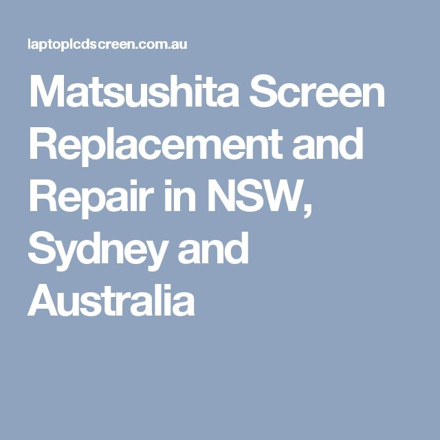Matsushita Screen Replacement and Repair in NSW, Sydney and Australia