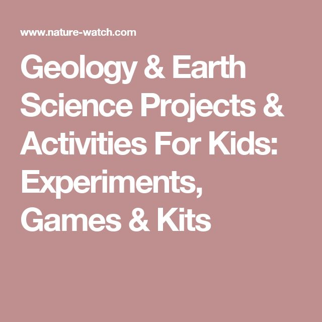 Geology & Earth Science Projects & Activities For Kids: Experiments, Games & Kits