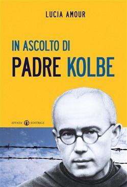 Prezzi e Sconti: In #ascolto di padre kolbe lucia amour  ad Euro 12.32 in #Effata #Media libri religioni