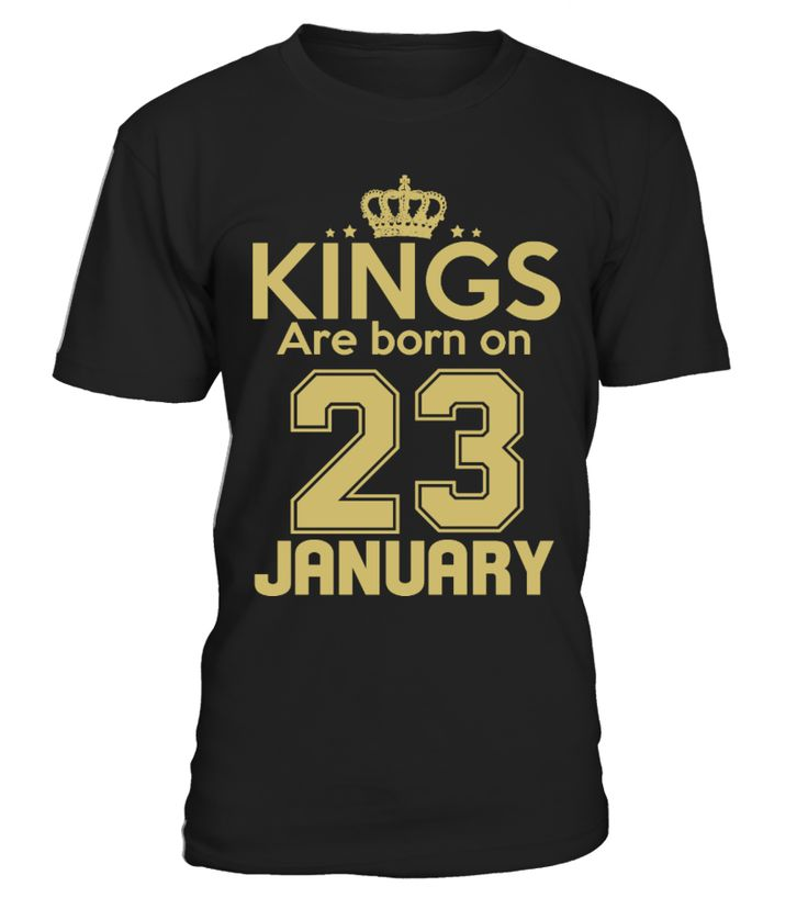 KINGS ARE BORN ON 23 JANUARY  Actuary#tshirt#tee#gift#holiday#art#design#designer#tshirtformen#tshirtforwomen#besttshirt#funnytshirt#age#name#october#november#december#happy#grandparent#blackFriday#family#thanksgiving#birthday#image#photo#ideas#sweetshirt#bestfriend#nurse#winter#america#american#lovely#unisex#sexy#veteran#cooldesign#mug#mugs#awesome#holiday#season#cuteshirt