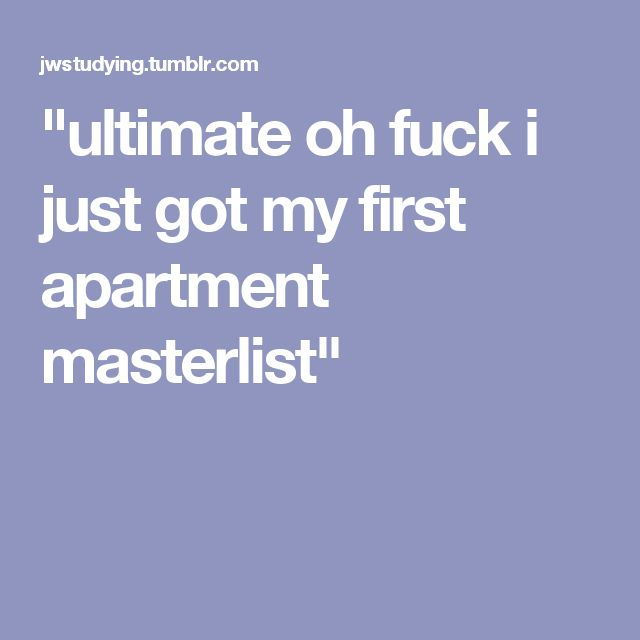 """ultimate oh fuck i just got my first apartment masterlist"""