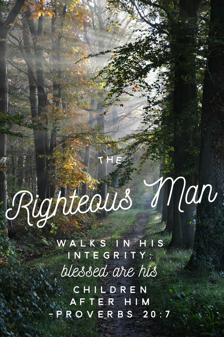 """The righteous who walks in his integrity— blessed are his children after him!"" ‭‭Proverbs‬ ‭20:7‬ ‭ESV‬‬"