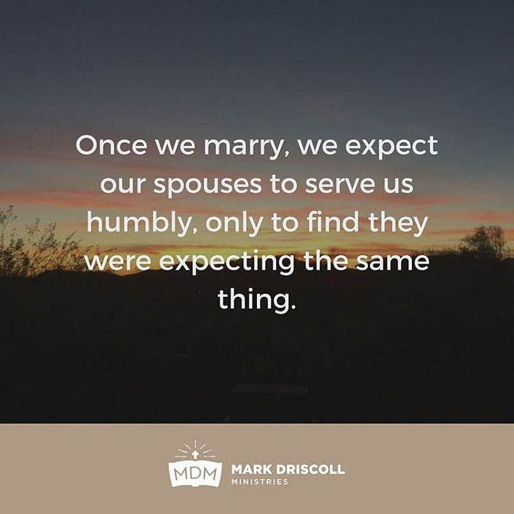 "266 Likes, 5 Comments - Mark Driscoll (@markdriscoll) on Instagram: ""Once we marry, we expect our spouses to serve us humbly, only to find they were expecting the same…"""