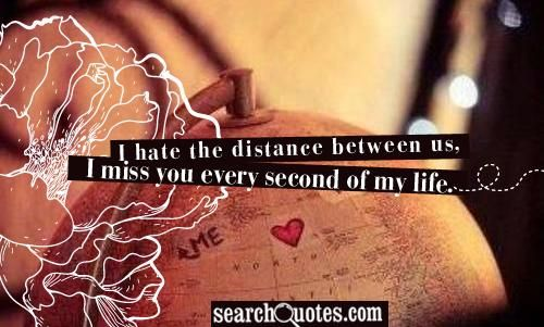 """I Hate You Quotes For Him: """"I Hate The Distance Between Us, I Miss You Every Second"""