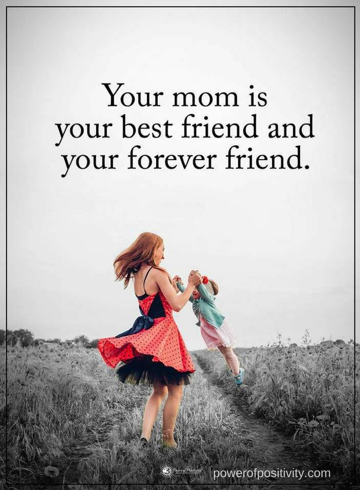 Quotes Your mother is your best friend and your forever friend.