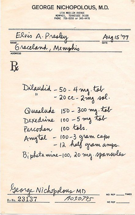 "Elvis Presley's last script from ""Dr Nick"" dated the day before his death, calling for: two types of opiate pain meds-Dilaudids (in pill and injectable form) and Percodan; two types of barbiturate sedatives-Quaaludes and Amytal (capsule and injectable); and two types of amphetamines-Dexedrine and Biphetamine."