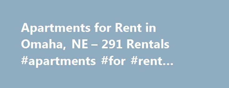 "Apartments for Rent in Omaha, NE – 291 Rentals #apartments #for #rent #london http://apartment.nef2.com/apartments-for-rent-in-omaha-ne-291-rentals-apartments-for-rent-london/  #apartments in omaha ne # Apartments for Rent in Omaha, NE About Omaha Thinking about moving to Omaha? Here's what you need to know. Omaha has been known as the ""Gateway of the West"" since the pioneer period of the 18 th century, and still feels like a transitional point from the Midwest to the [...]Read More..."
