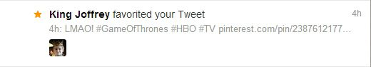 King Joffrey favorited my Tweet! #GameOfThrones #HBO #TV #KingJoffrey #Bastard
