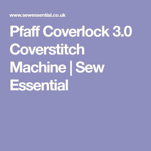 Pfaff Coverlock 3.0 Coverstitch Machine | Sew Essential