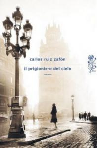 """Carlos Ruiz Zafon - Il prigioniero del cielo, """"O prisioneiro do céu""""."""