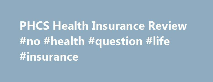 PHCS Health Insurance Review #no #health #question #life #insurance http://turkey.remmont.com/phcs-health-insurance-review-no-health-question-life-insurance/  # PHCS Health Insurance is Private HealthCare Systems, and was recently acquired by MultiPlan. Although not a provider of health insurance, PHCS is a provider of PPO (Preferred Provider Organization) networks. Their services are offered to health care plans, not individuals, as they do not sell insurance or offer any medical services…