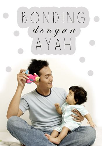 Bonding dengan Ayah :: Bonding with Dad