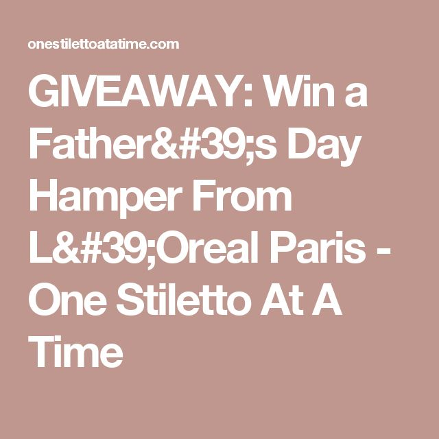GIVEAWAY: Win a Father's Day Hamper From L'Oreal Paris - One Stiletto At A Time