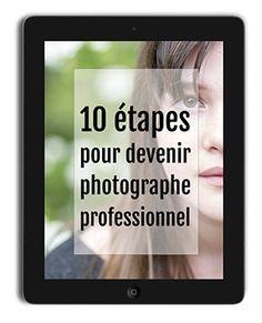 10 étapes pour devenir photographe professionnel - et vivre de sa passion Métier : #photographe !