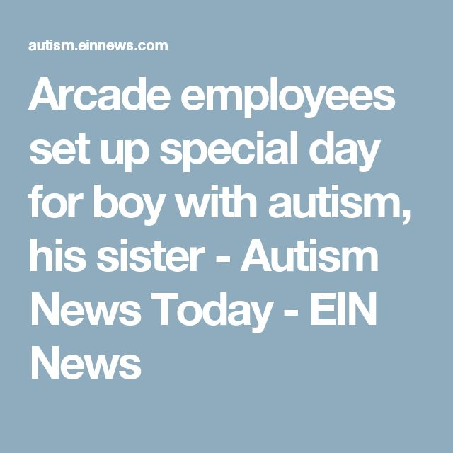 Arcade employees set up special day for boy with autism, his sister - Autism News Today - EIN News