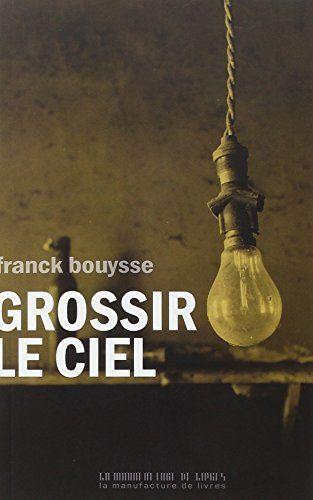 Grossir le Ciel de Franck Bouysse, http://www.amazon.fr/dp/2358870781/ref=cm_sw_r_pi_dp_lLOPwb04W3X87