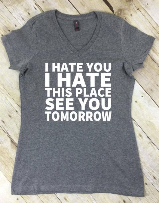Funny Workout Shirts, I Hate You I Hate This Place See You Tomorrow Workout Shirt,  Gym Shirts, Fitness Apparel, Women's Workout Clothes