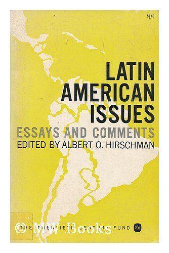 Latin American Issues Essays and Comments by HIRSCHMAN (Albert) editor, http://www.amazon.com/dp/B000LPKZYA/ref=cm_sw_r_pi_dp_pSvNqb0BZGY55