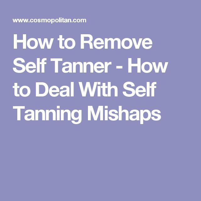 How to Remove Self Tanner - How to Deal With Self Tanning Mishaps