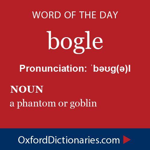 bogle (noun): A phantom or goblin. Word of the Day for October 31st, 2014 #WOTD #WordoftheDay #bogle
