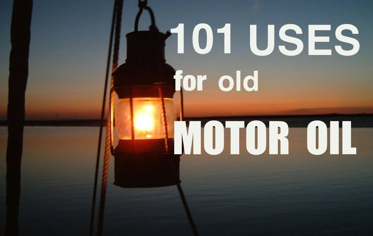 101 uses for old motor oil