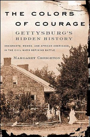 The Colors of Courage: Gettysburg's Hidden History: Immigrants, Women, and African Americans in the Civil War's Defining Battle
