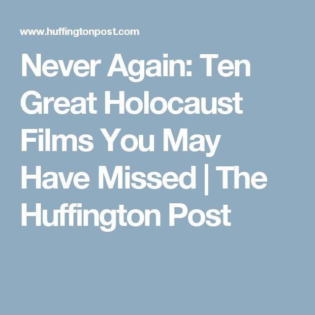 Never Again: Ten Great Holocaust Films You May Have Missed   The Huffington Post