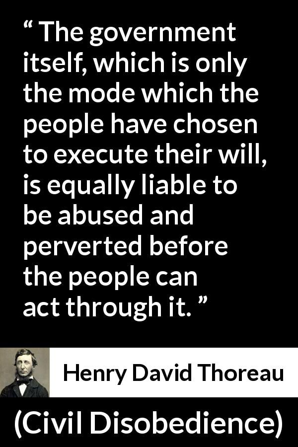 a discussion on thoreaus views on civil disobedience While most people recognize that in civil disobedience thoreau argues against submission to government policies that individuals deem immoral, few note that he also issues a sharp critique of representative democracy this lesson focuses on that critique the first interactive exercise concentrates on vocabulary building.