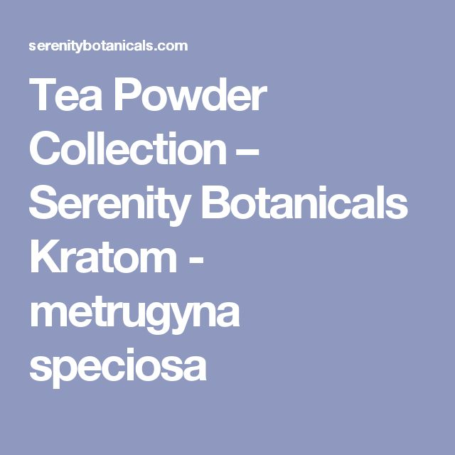 Tea Powder Collection – Serenity Botanicals    Kratom - metrugyna speciosa
