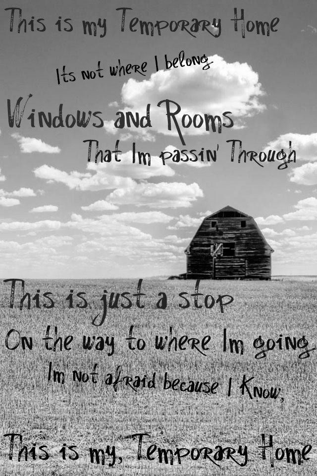 Carrie Underwood-Temporary Home Lyrics of Christ. This is just our temporary home.