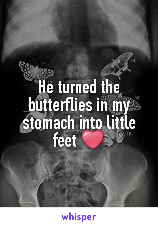 He turned the butterflies in my stomach into little feet ❤
