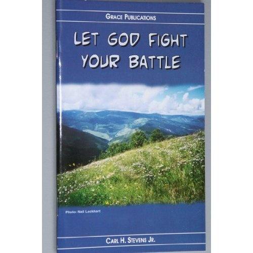 Amazon.com: LET GOD FIGHT YOUR BATTLE - Bible Doctrine Booklet: Carl H. Stevens Jr.: Books $1.99