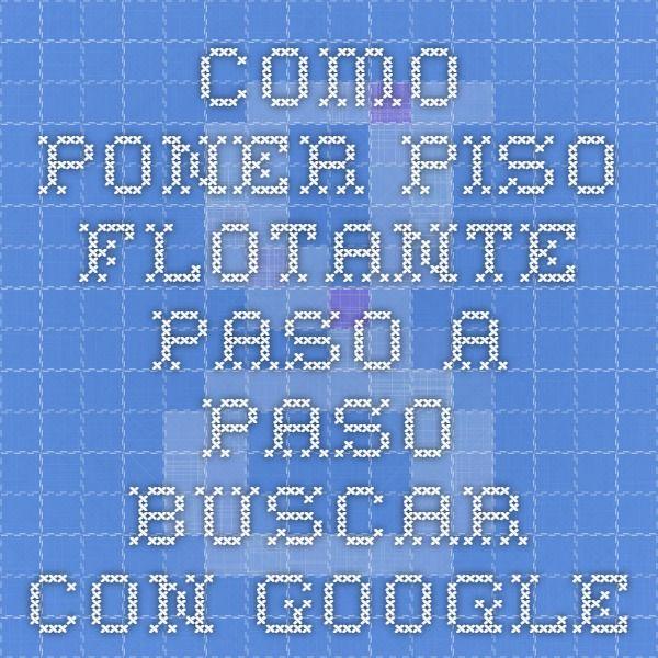 Como poner piso flotante paso a paso buscar con google - Como colocar piso flotante paso a paso ...