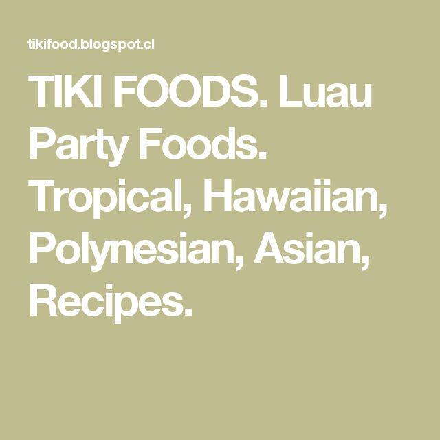 TIKI FOODS. Luau Party Foods. Tropical, Hawaiian, Polynesian, Asian, Recipes.