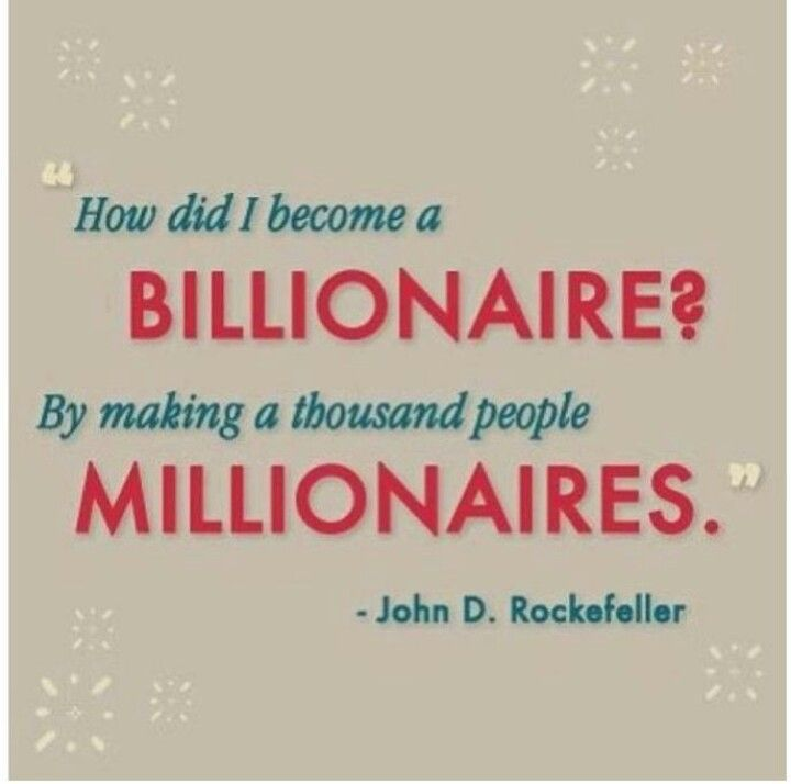 "#Quote - John D Rockafeller ""How did I become a Billionaire? By making a thousand people Millionaires""    