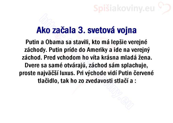 Ako začala 3. svetová vojna Putin a Obama sa stavili, kto má lepšie verejné záchody. Putin príde do Ameriky a ide na verejný záchod. Pred vchodom