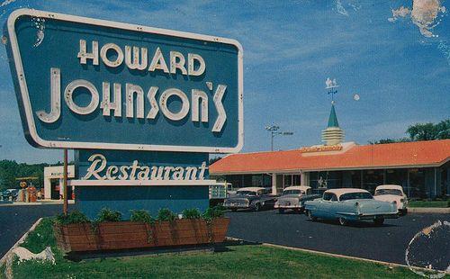 Howard Johnson's.   Great ice cream!  And Fish Frys on Friday!