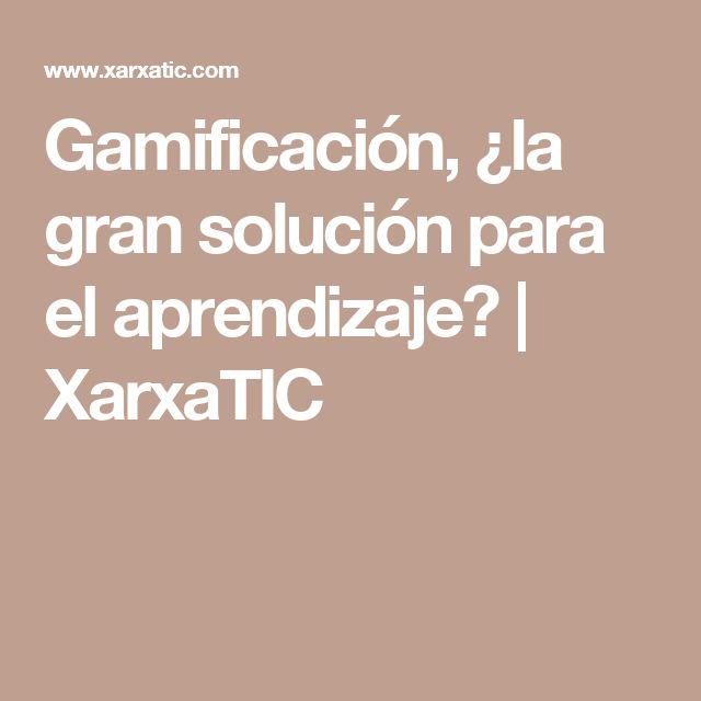 Gamificación, ¿la gran solución para el aprendizaje? | XarxaTIC