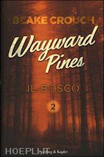 WAYWARD PINES - IL BOSCO VOL. 2 un libro di CROUCH BLAKE pubblicato da SPERLING