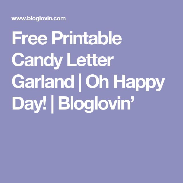 Free Printable Candy Letter Garland | Oh Happy Day! | Bloglovin'