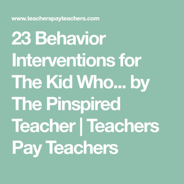 23 Behavior Interventions for The Kid Who... by The Pinspired Teacher | Teachers Pay Teachers