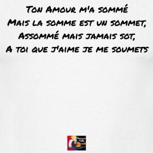 Mon T-shirt de lover au top : Ton Amour m'a sommé, mais la somme est un sommet, Assommé mais jamais sot, A toi que j'aime je me soumets   Commande ici ton modèle : https://shop.spreadshirt.fr/jeux-de-mots-francois-ville/133661520?q=I133661520  Découvre d'autres t-shirts de lovers : https://shop.spreadshirt.fr/jeux-de-mots-francois-ville/amour  #tshirt #JEUX DE MOTS #FRANCOIS VILLE #HUMOUR #GEEK #DRÔLE #CITATION #sommet #love #amour #assommé #assommant #marteau #soumission #domination #somme…