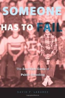 Someone Has to Fail: The Zero-Sum Game of Public Schooling free ebook