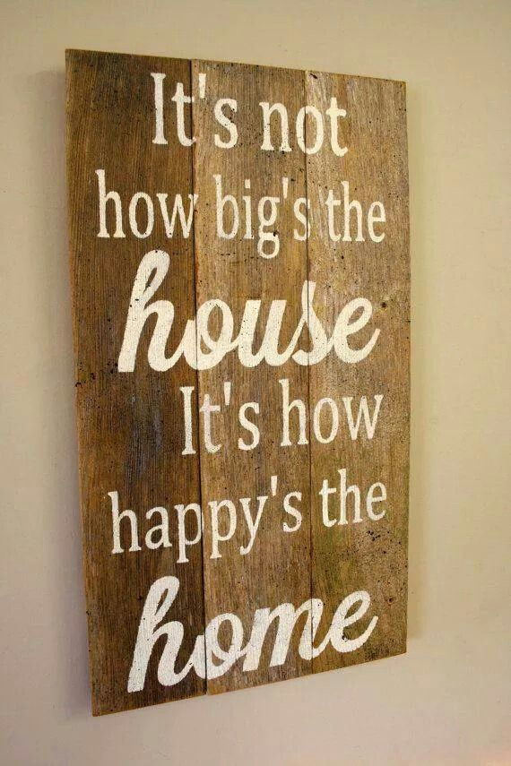 It's not how big the house is; it's how happy the home is