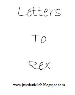 Just Danielle: Letters to Rex  4/8/15